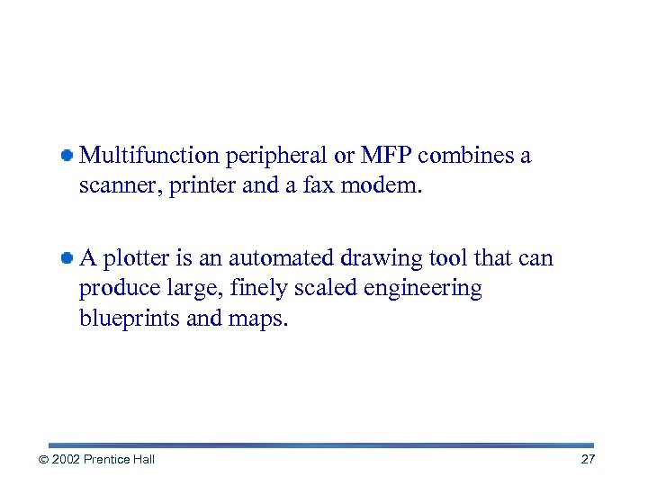 Additional Output Devices Multifunction peripheral or MFP combines a scanner, printer and a fax