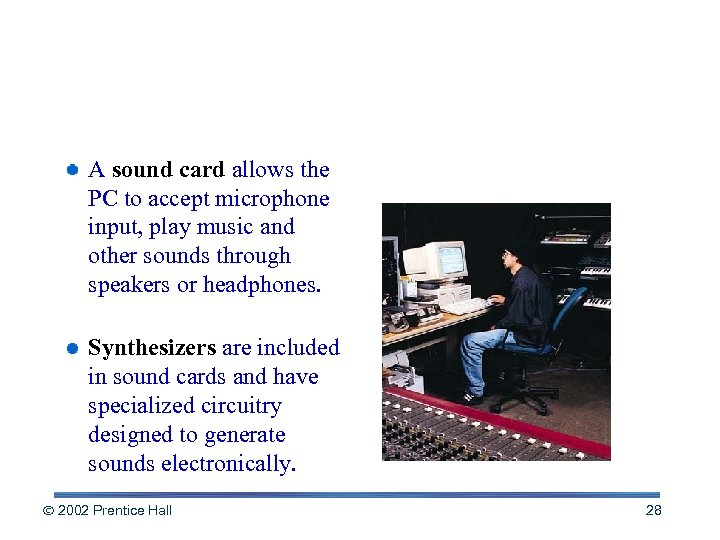 Output You Can Hear A sound card allows the PC to accept microphone input,