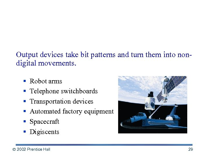 Controlling Other Machines Output devices take bit patterns and turn them into nondigital movements.
