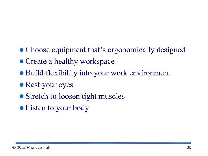 Rules of Thumb: Ergonomics & Health Choose equipment that's ergonomically designed Create a healthy