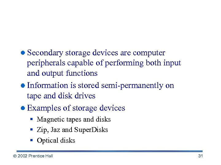Storage Devices: Input Meets Output Secondary storage devices are computer peripherals capable of performing