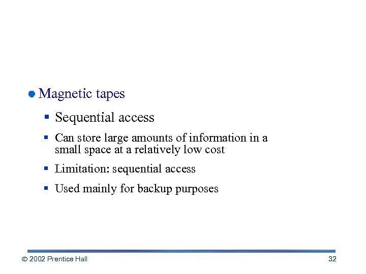 Magnetic Media Magnetic tapes § Sequential access § Can store large amounts of information