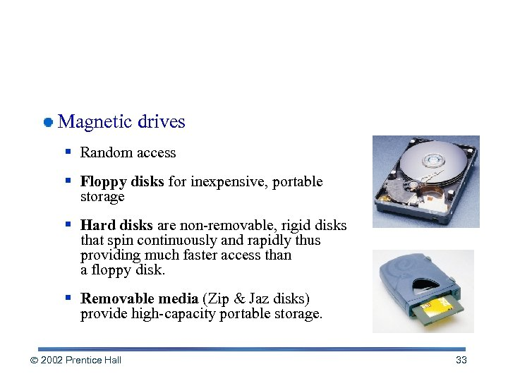 Magnetic Media Magnetic drives § Random access § Floppy disks for inexpensive, portable storage