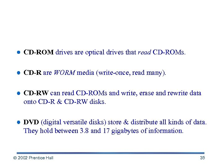 Types of Optical Media CD-ROM drives are optical drives that read CD-ROMs. CD-R are
