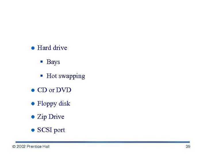 Internal and External Drives Hard drive § Bays § Hot swapping CD or DVD