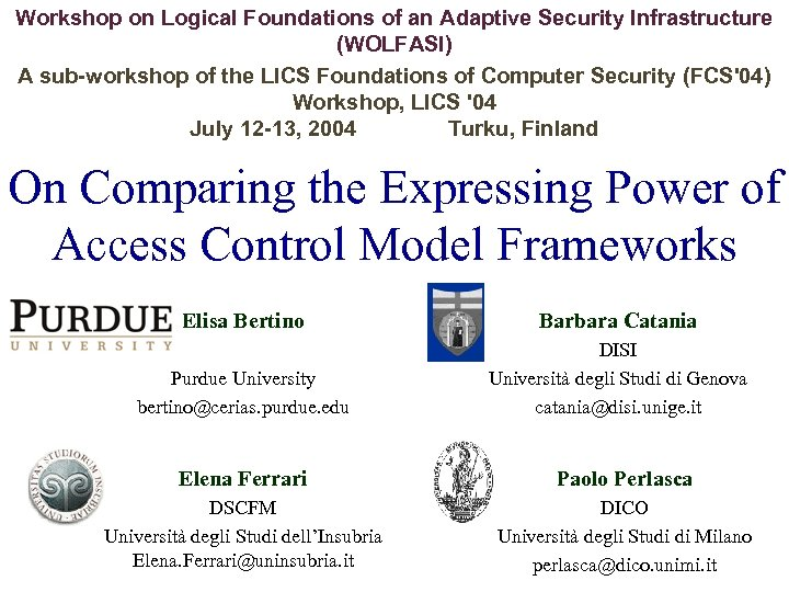 Workshop on Logical Foundations of an Adaptive Security Infrastructure (WOLFASI) A sub-workshop of the