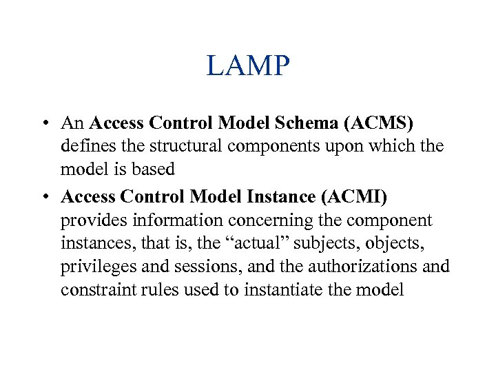 LAMP • An Access Control Model Schema (ACMS) defines the structural components upon which