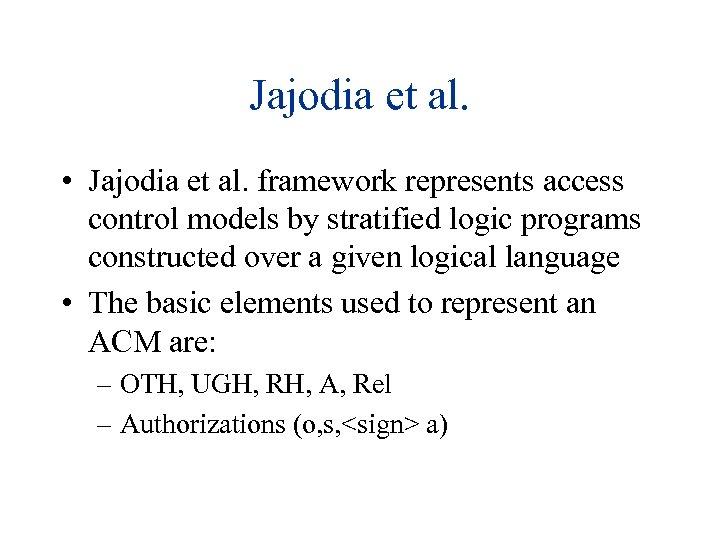 Jajodia et al. • Jajodia et al. framework represents access control models by stratified