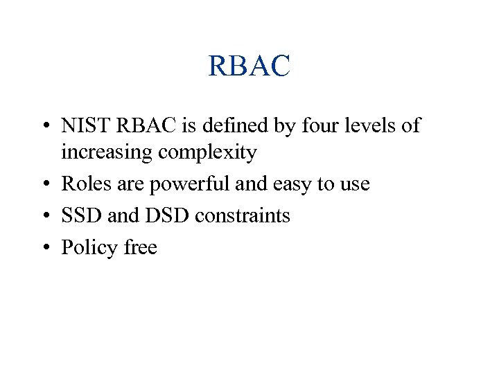 RBAC • NIST RBAC is defined by four levels of increasing complexity • Roles
