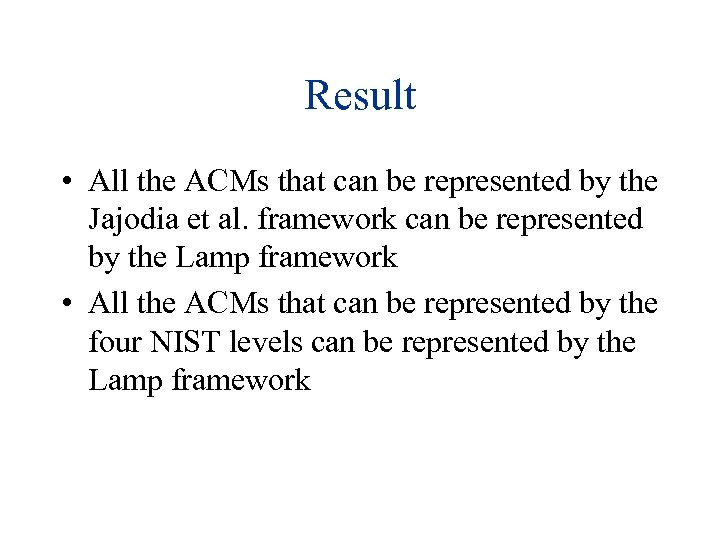 Result • All the ACMs that can be represented by the Jajodia et al.