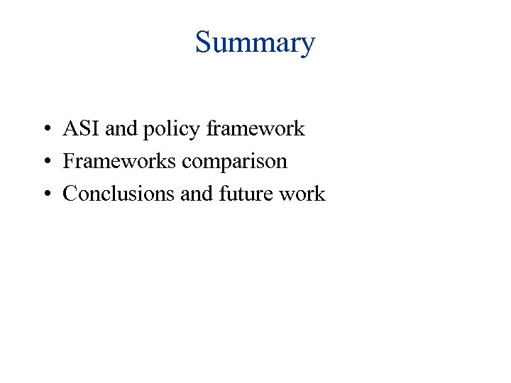 Summary • ASI and policy framework • Frameworks comparison • Conclusions and future work