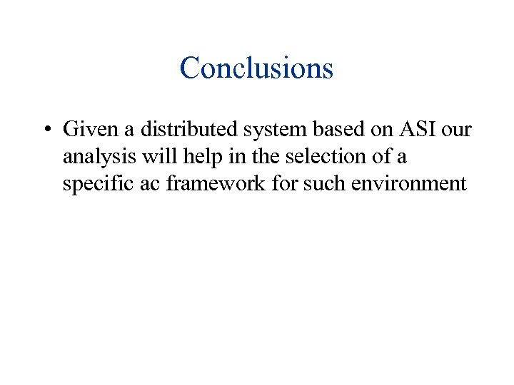 Conclusions • Given a distributed system based on ASI our analysis will help in