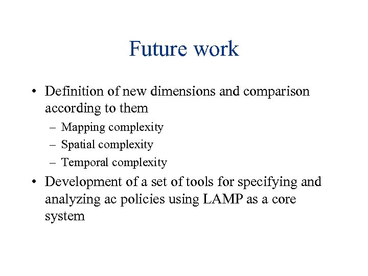 Future work • Definition of new dimensions and comparison according to them – Mapping