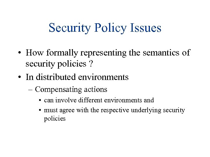 Security Policy Issues • How formally representing the semantics of security policies ? •