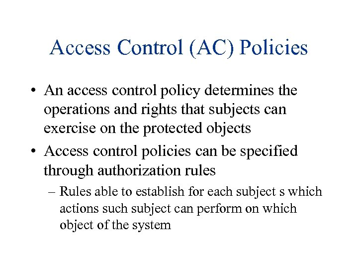 Access Control (AC) Policies • An access control policy determines the operations and rights