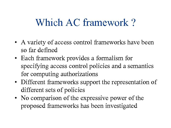Which AC framework ? • A variety of access control frameworks have been so