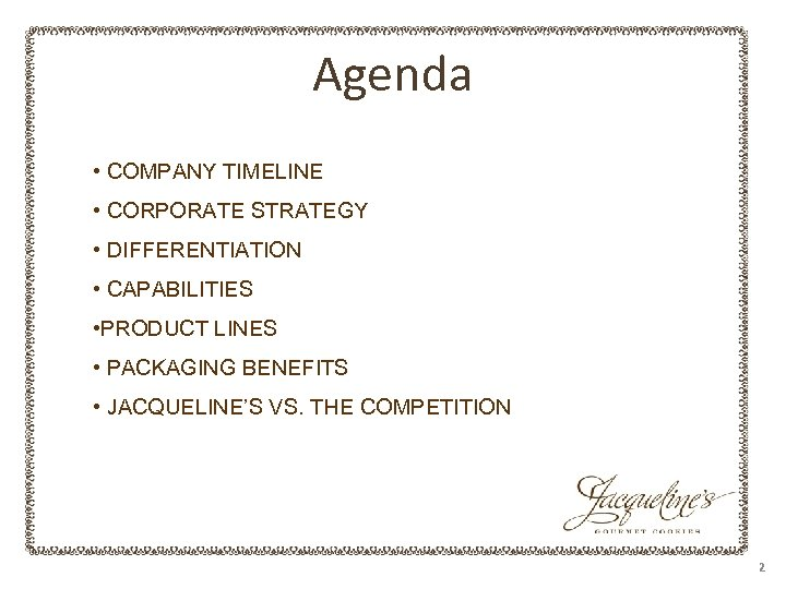 Agenda • COMPANY TIMELINE • CORPORATE STRATEGY • DIFFERENTIATION • CAPABILITIES • PRODUCT LINES