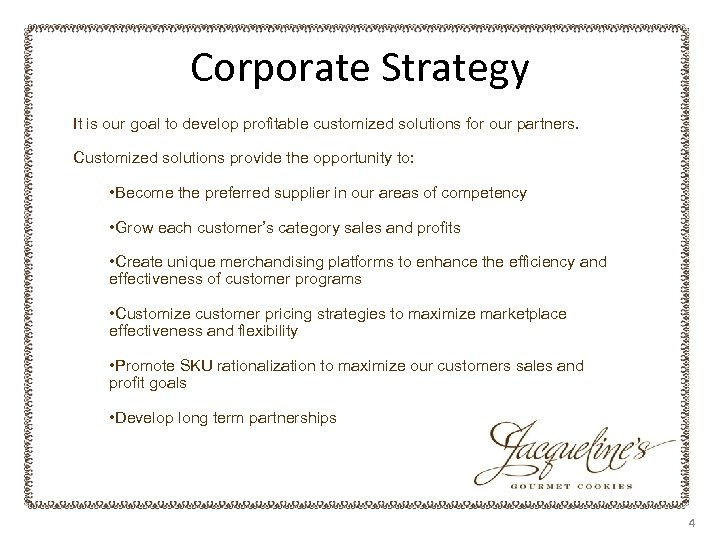 Corporate Strategy It is our goal to develop profitable customized solutions for our partners.