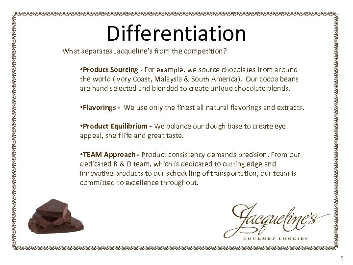 Differentiation What separates Jacqueline's from the competition? • Product Sourcing - For example, we