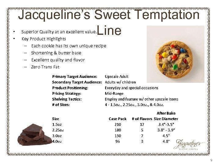 • • Jacqueline's Sweet Temptation Line Superior Quality at an excellent value. Key