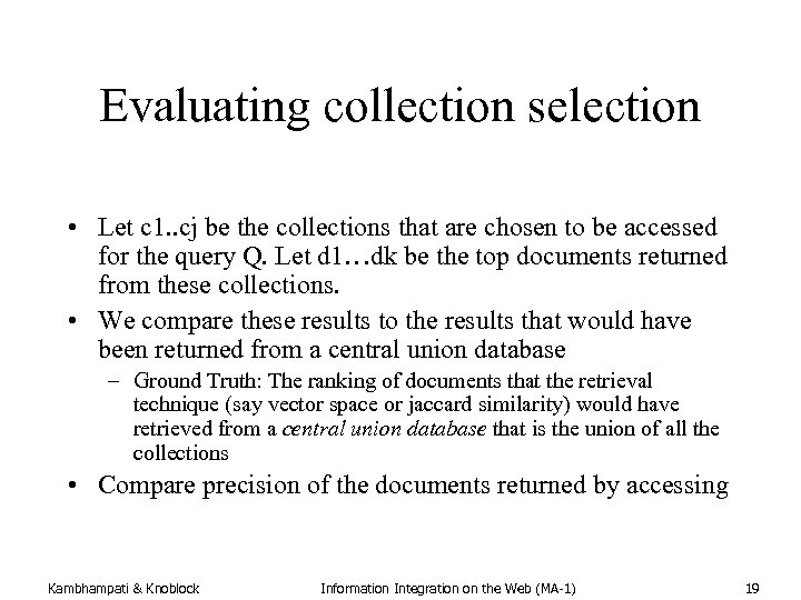 Evaluating collection selection • Let c 1. . cj be the collections that are