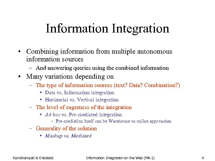 Information Integration • Combining information from multiple autonomous information sources – And answering queries
