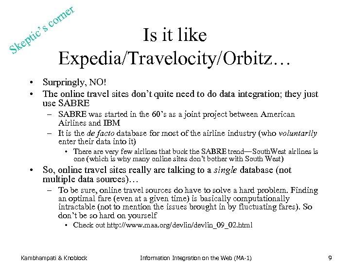 r S c's pti ke c rne o Is it like Expedia/Travelocity/Orbitz… • Surpringly,