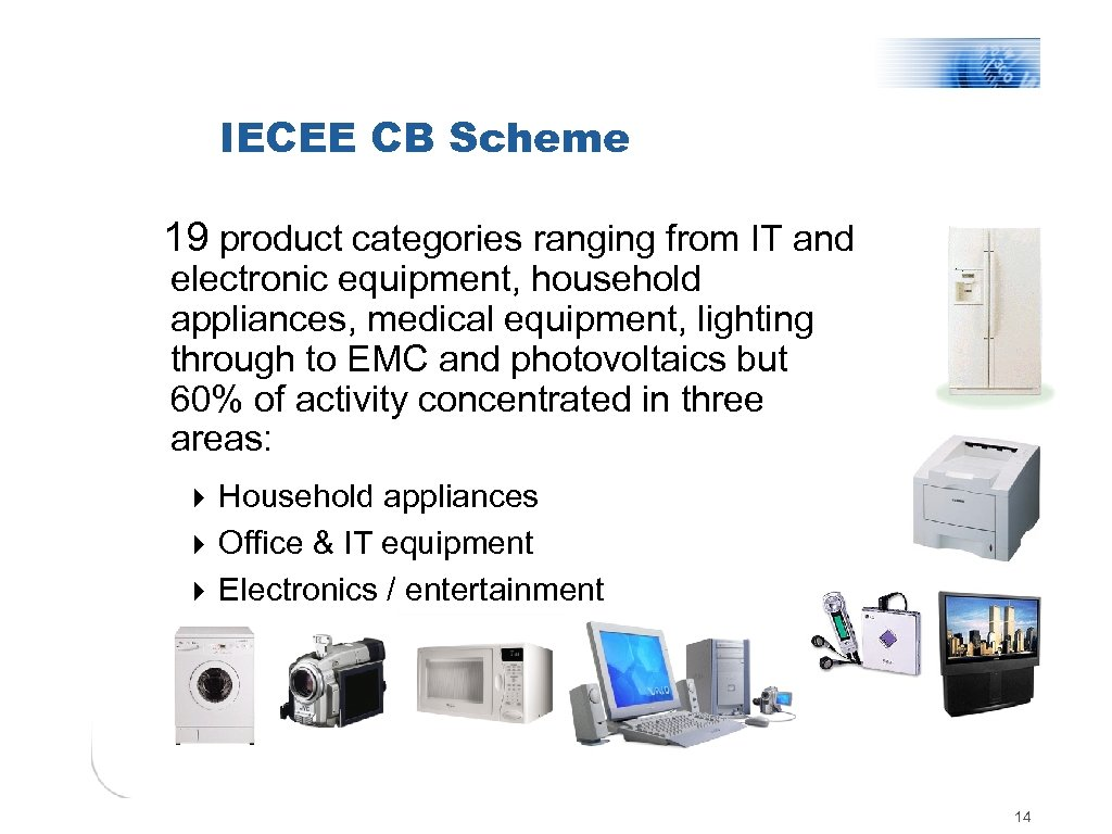 IECEE CB Scheme 19 product categories ranging from IT and electronic equipment, household appliances,