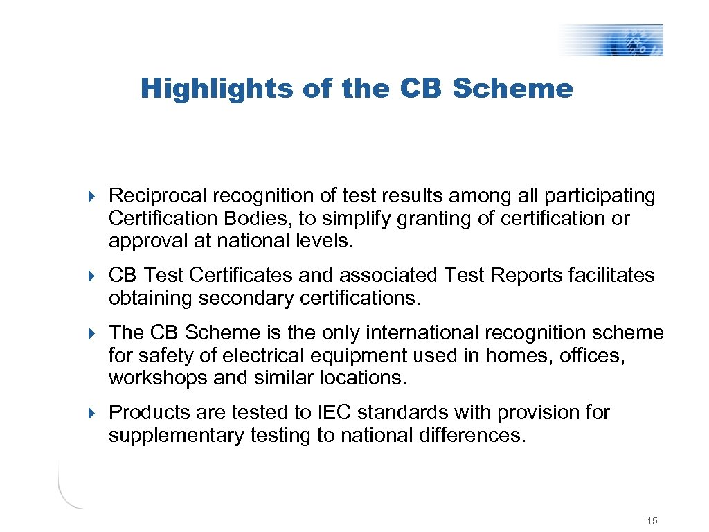 Highlights of the CB Scheme 4 Reciprocal recognition of test results among all participating