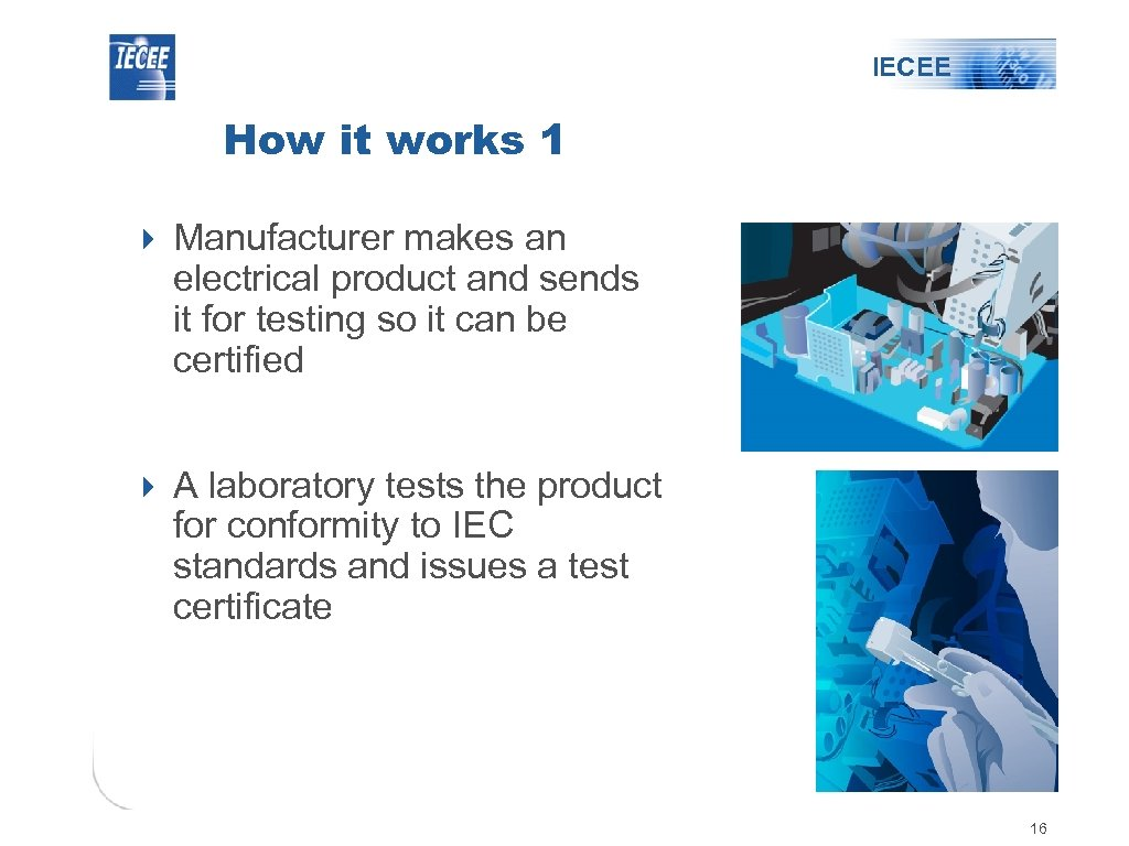 IECEE How it works 1 4 Manufacturer makes an electrical product and sends it