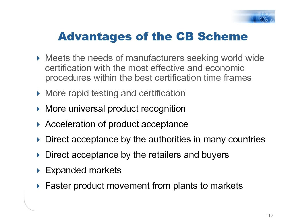 Advantages of the CB Scheme 4 Meets the needs of manufacturers seeking world wide