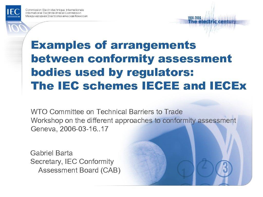 Examples of arrangements between conformity assessment bodies used by regulators: The IEC schemes IECEE