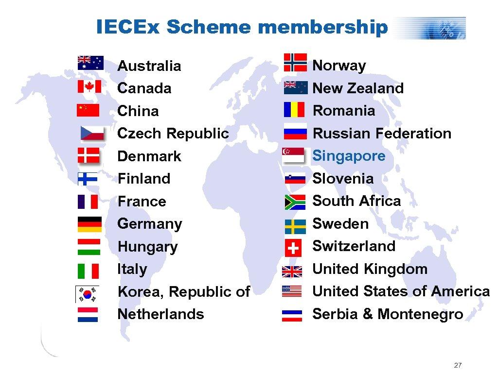 IECEx Scheme membership Australia Canada Norway New Zealand China Romania Czech Republic Denmark Finland