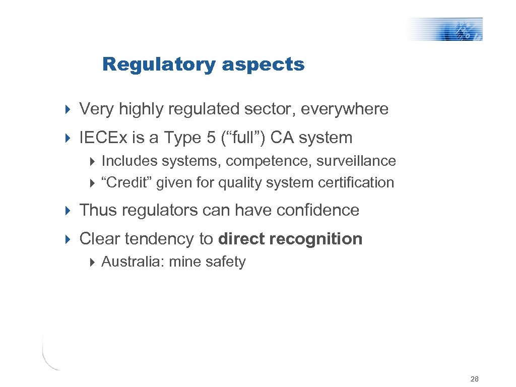 Regulatory aspects 4 Very highly regulated sector, everywhere 4 IECEx is a Type 5