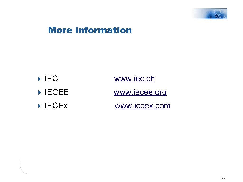 More information 4 IEC www. iec. ch 4 IECEE www. iecee. org 4 IECEx