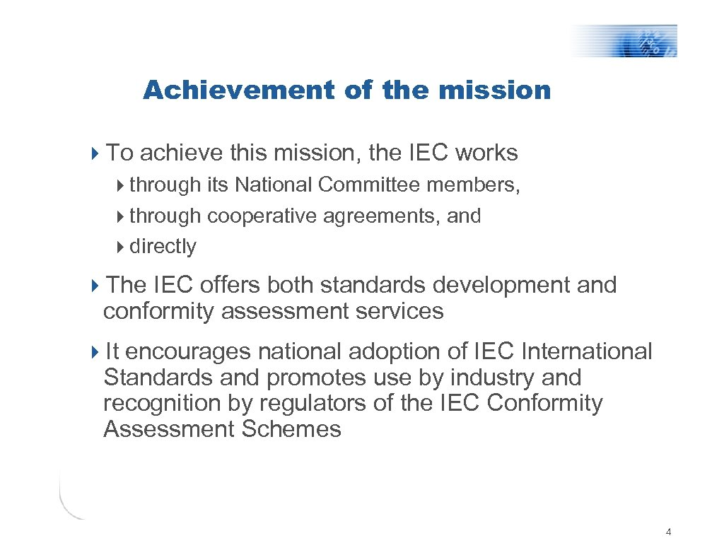 Achievement of the mission 4 To achieve this mission, the IEC works 4 through