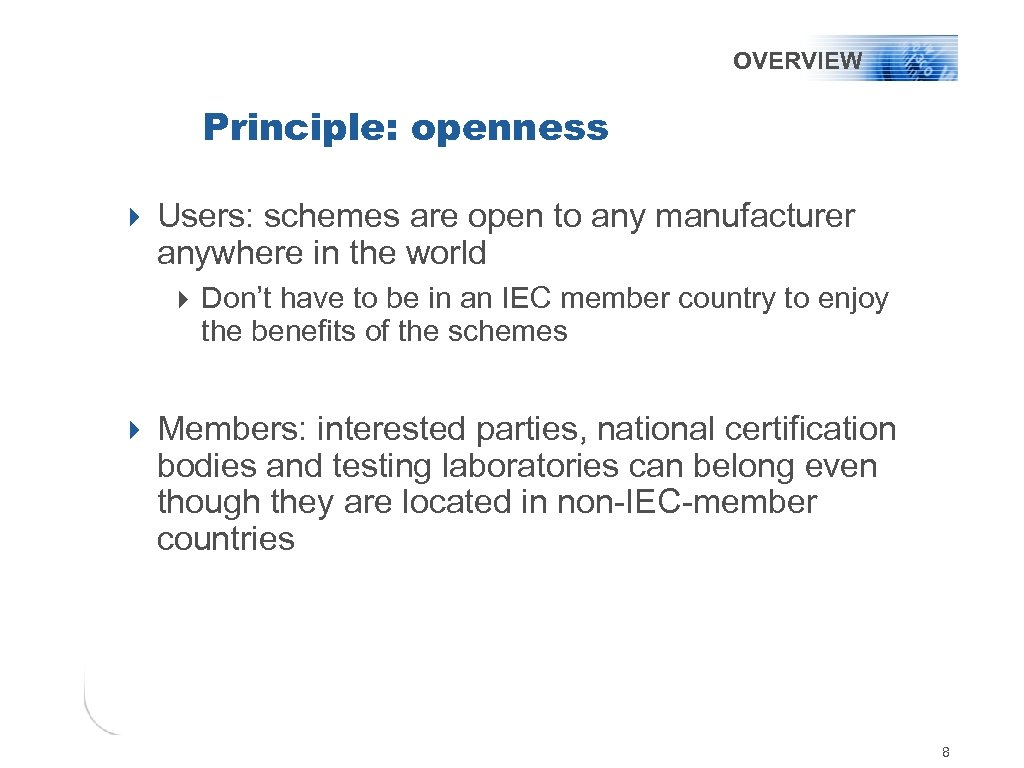 OVERVIEW Principle: openness 4 Users: schemes are open to any manufacturer anywhere in the