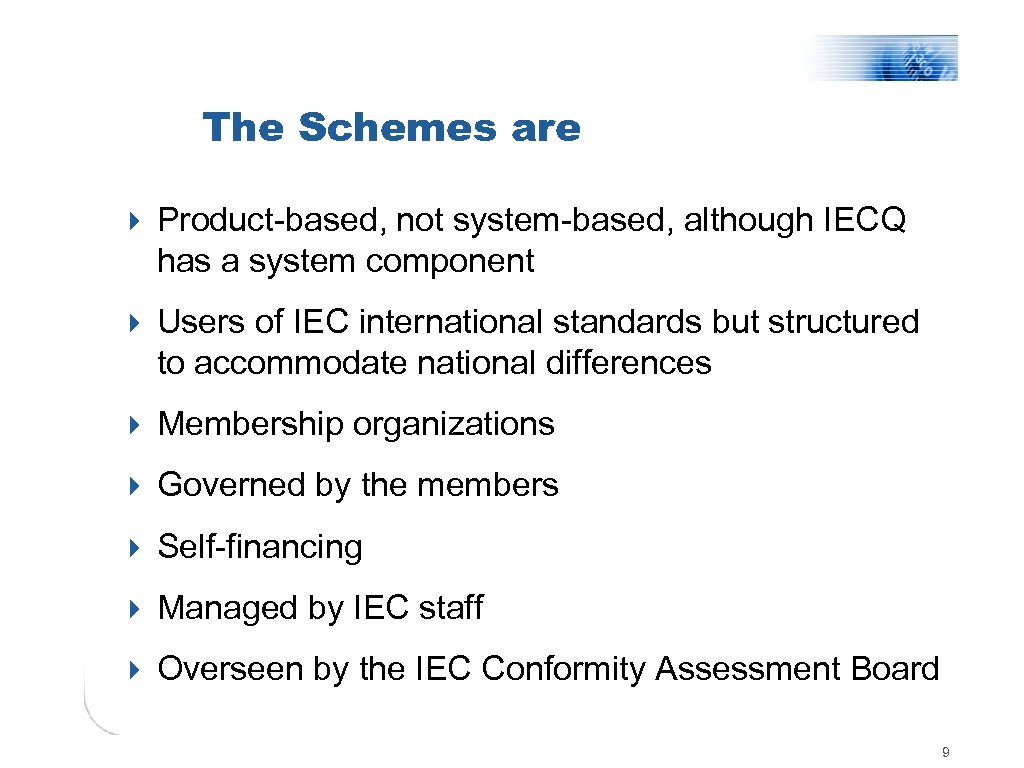 The Schemes are 4 Product-based, not system-based, although IECQ has a system component 4