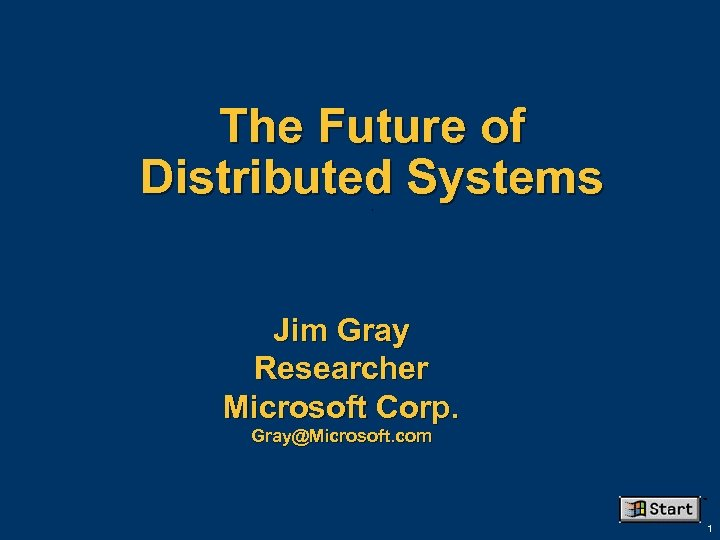 The Future of Distributed Systems. Jim Gray Researcher Microsoft Corp. Gray@Microsoft. com ™ 1