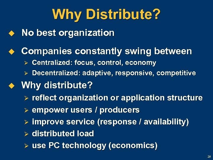 Why Distribute? u No best organization u Companies constantly swing between Ø Ø u