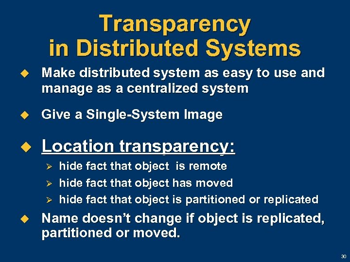 Transparency in Distributed Systems u Make distributed system as easy to use and manage