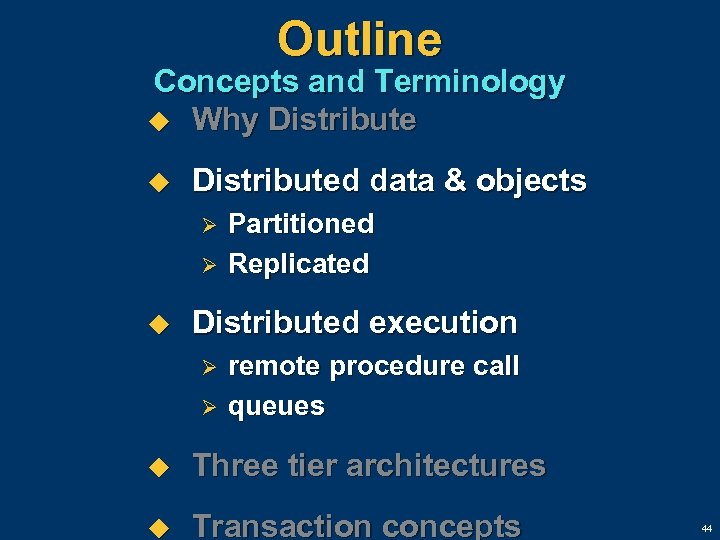 Outline Concepts and Terminology u Why Distribute u Distributed data & objects Ø Ø