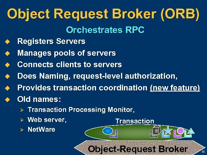 Object Request Broker (ORB) Orchestrates RPC u u u Registers Servers Manages pools of