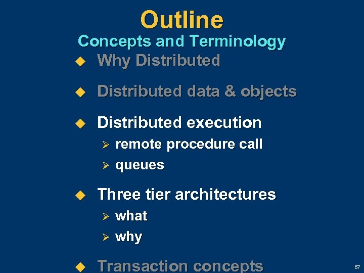 Outline Concepts and Terminology u Why Distributed u Distributed data & objects u Distributed