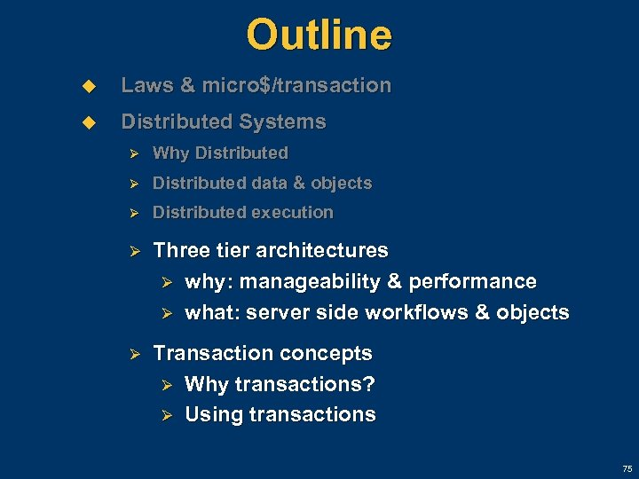 Outline u Laws & micro$/transaction u Distributed Systems Ø Why Distributed Ø Distributed data