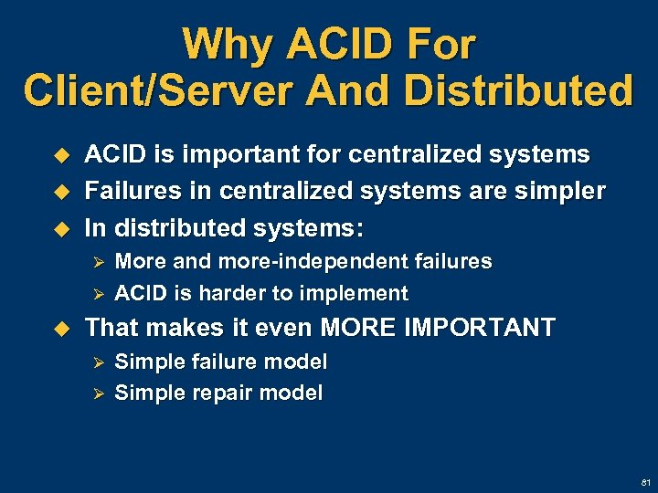 Why ACID For Client/Server And Distributed u u u ACID is important for centralized