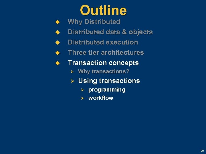Outline u u u Why Distributed data & objects Distributed execution Three tier architectures