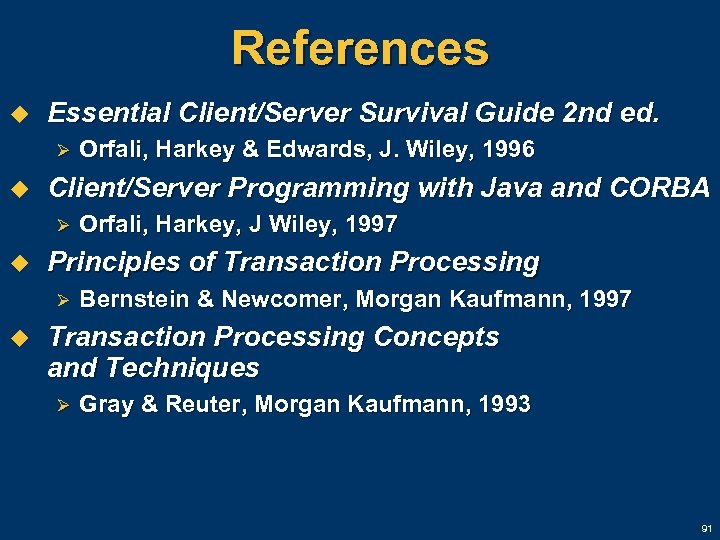References u Essential Client/Server Survival Guide 2 nd ed. Ø u Client/Server Programming with
