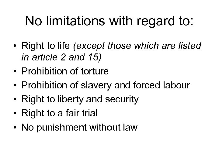 No limitations with regard to: • Right to life (except those which are listed