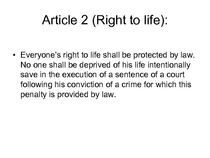 Article 2 (Right to life): • Everyone's right to life shall be protected by